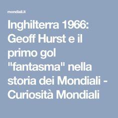 """Inghilterra 1966: Geoff Hurst e il primo gol """"fantasma"""" nella storia dei Mondiali - Curiosità Mondiali"""