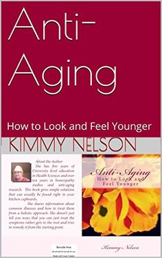 Anti-Aging: How to Look and Feel Younger by Kimmy Nelson https://www.amazon.com/dp/B015GC57CW/ref=cm_sw_r_pi_dp_x_ut9Syb4RRA0PW