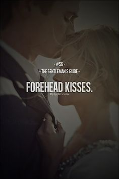 Forehead Kisses are endearing and I love them. Something magical about them.