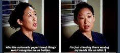 """Also, the automatic paper towl thingy won't recognize me as human. I'm just standing there waving my hands like an idiot."" Cristina Yang; Grey's  Anatomy quotes"