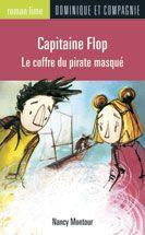 Capitaine Flop - Le coffre du pirate masqué, Nancy Montour, illust. Fil et Julie, roman lime, ed. Dominique et cie, 64 pages