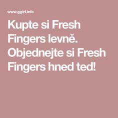 Kupte si Fresh Fingers levně. Objednejte si Fresh Fingers hned teď!