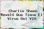http://tecnoautos.com/wp-content/uploads/imagenes/tendencias/thumbs/charlie-sheen-revelo-que-tiene-el-virus-del-vih.jpg Charlie Sheen. Charlie Sheen reveló que tiene el virus del VIH, Enlaces, Imágenes, Videos y Tweets - http://tecnoautos.com/actualidad/charlie-sheen-charlie-sheen-revelo-que-tiene-el-virus-del-vih/