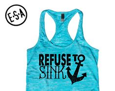 Refuse To Sink. Workout Tank. Blue. Gym. Running Tank. Workout. Work Out. Fitness. Burnout Tank. Motivation.