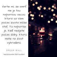 ▼▼ Smrť je len prechodom do sveta bez hmoty. Využi svoj čas, ktorý máš na tejto planéte, aby si ho nepremárnil len čakaním na to, kedy ti zaklope na dvere.▼▼  ------------------------------------------------------ #dreamwall #slovensko #výroknadnes #výroky #výrok #inšpirácia #motivácia #vyrok #vyroky #citáty #citaty #motto #motta #komunita #citatnadnes #život #mottá #vyroky #vyroknakazdyden #motivacia #inspiracia #komunita #vesmir #smrt #zinaplno #skutocnyzivot #napreduj #necakaj True Words, Shut Up Quotes, Quote, True Sayings
