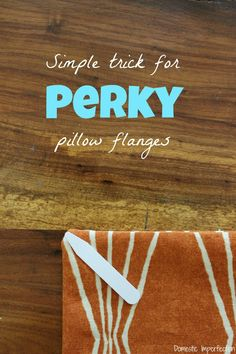 How to keep pillow flanges from looking floppy and sad