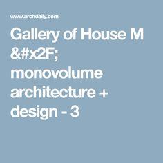 Gallery of House M / monovolume architecture + design - 3