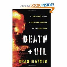 Death and Oil: A True Story of the Piper Alpha Disaster on the North Sea by Brad Matsen. Save 39 Off!. $15.78. Publisher: Pantheon (October 18, 2011). 224 pages