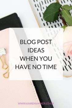 Blog Post Ideas When You Have No Time http://www.kairenvarker.co.uk/blog-post-ideas-no-time/