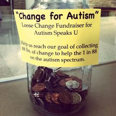 Event Idea: Host a loose change fundraiser with the goal of collecting 88lbs of change for Autism Speaks!