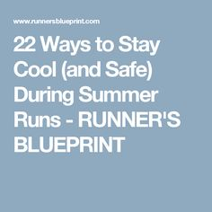 22 Ways to Stay Cool (and Safe) During Summer Runs - RUNNER'S BLUEPRINT