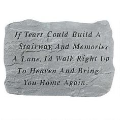 If Tears Could Build A Stairway: Cast Stone Memorial Garden Marker $74.95