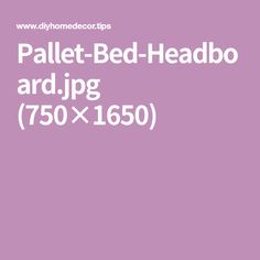 Pallet-Bed-Headboard.jpg (750×1650)