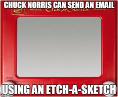 Chuck Norris Etch-A-Sketch Chuck Norris Funny, Chuck Norris Facts, Funny Quotes, Lyric Quotes, Movie Quotes, Quotes Quotes, Chuck Norris Approved, Etch A Sketch, Silly Putty