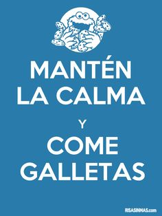 Mantén la calma y come galletas.