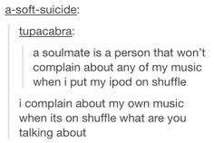 I shuffle my music and some song comes on, and I get really mad the it's not the Phantom of the Opera or Into the West. Funny Tumblr Posts, My Tumblr, Into The West, Only Play, Cool Stuff, Funny Stuff, Random Stuff, Random Things, Have A Laugh