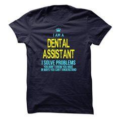 I'm A DENTAL ASSISTANT T-Shirts, Hoodies, Sweatshirts, Tee Shirts (23$ ==► Shopping Now!)