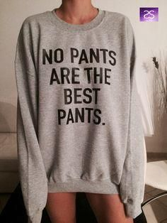 No Pants are the bes No Pants are the best pants sweatshirt jumper gift cool fashion girls UNISE women sweater funny cute teens dope teenagers tumblr blogger by stupidstyle on Etsy www.etsy.com/...