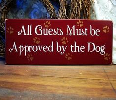 Good thing he likes everybody! Dog Wood Sign - All Guests Must be Approved by the Dog Painted Primitive, via Etsy.