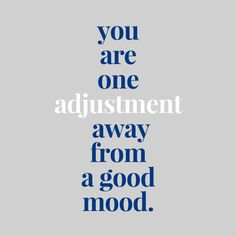 You are one #adjustment away from a good mood.   #GetAdjusted  #chiropractic