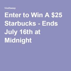 Enter to Win A $25 Starbucks - Ends July 16th at Midnight