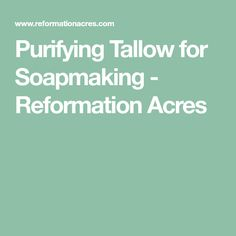 Purifying Tallow for Soapmaking - Reformation Acres