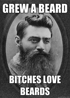 Bitches do love beards