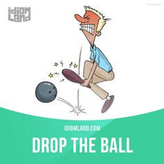"""Drop the ball"" means ""to make a mistake, to fail"".  Example: Thomas dropped the ball when he forgot to pick his girlfriend up at the train station.  Get our apps for learning English: learzing.com"