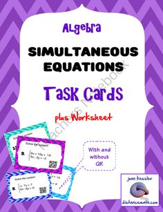 Algebra * Simultaneous Equations * Task Cards * QR * Worksheet from CoolMath - FunMath on TeachersNotebook.com -  (19 pages)  -  Student are to solve pairs of simultaneous linear equations by Graphing, Elimination and Substitution methods