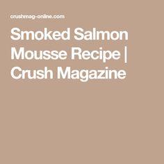 Smoked Salmon Mousse Recipe | Crush Magazine