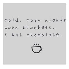cold, cozy nights, warm blankets, and hot chocolate. The Words, Words Quotes, Me Quotes, Fall Quotes, Short Winter Quotes, Quotes About Winter, Winter Qoutes, Winter Sayings, 2015 Quotes