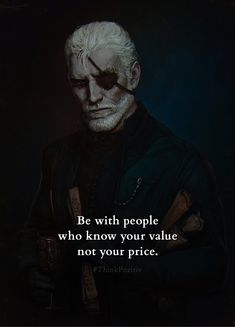 Be with people who know your value not your price.