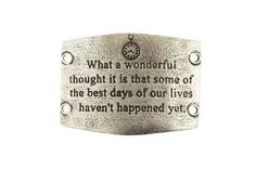 Large Sentiment | What a wonderful thought it is that some of the best days of our lives haven't happened yet. | Antique Silver