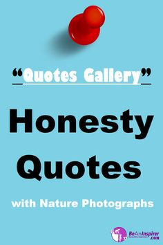 Head out to the Quotes Gallery section and check out the various accumulated Honesty Quotes, combined with beautiful and serene Nature. Honesty Quotes, Photographs, Concept, Sayings, Gallery, Simple, Check, Nature, Life