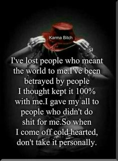 I've lost people Who meant the world to me'PVê been betrayed by people I thought kept it with mel gave my all to people Who didn't do shit for me. So When I come off coldíhearted, don't take it personally. Karma Quotes, Bitch Quotes, Badass Quotes, Sarcastic Quotes, Wisdom Quotes, True Quotes, Quotes To Live By, Motivational Quotes, Inspirational Quotes