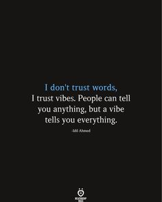 I Don't Trust Words, I Trust Vibes. People Can Tell You Anything, But A Vibe Tells You Everything I don't trust words, I trust vibes. People can tell you anything, but a vibe tells you everything. Reality Quotes, Mood Quotes, Positive Quotes, Gut Feeling Quotes, Good Vibes Quotes, True Feelings Quotes, Trust Yourself Quotes, Quotes For Trust, Quotes For Me