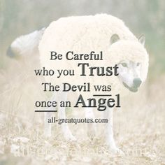 Picture Quotes Be careful who you trust, the devil was once an angel. http://www.all-greatquotes.com/all-greatquotes/category/picture-quotes-and-positive-sayings-about-life/ #quotes, #picturequotes, #inspirationalquotes