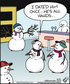 Off the Mark: I dated him once. He's all hands. Funny Christmas Cartoons, Christmas Jokes, Funny Xmas, Funny Christmas Cards, Funny Cute, Naughty Christmas, Christmas Doodles, That's Hilarious, Snowman Jokes