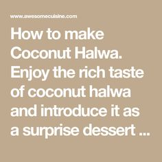 How to make Coconut Halwa. Enjoy the rich taste of coconut halwa and introduce it as a surprise dessert after meals! The coconut halwa is popular in southern and coastal parts of India. Pistachio Butter, Gulab Jamun, Coconut, Desserts, Coastal, How To Make, Southern, Recipes, India