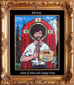 Bob Ross, Saint of Paint and Happy Trees :)