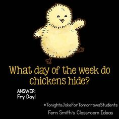 Tonights Joke for Tomorrows Students What day of the week do chickens hide? FR Tonights Joke for Tomorrows Students An welchem ​​Wochentag verstecken sich Hühner? Funny Jokes And Riddles, Cute Jokes, Stupid Jokes, Funny Jokes For Kids, Best Funny Jokes, Good Jokes, Funny Puns, Jokes Quotes, Hilarious