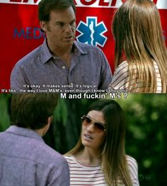 Haha when Debra admitted that she was in love with Dexter