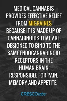 Medical cannabis provides effective relief from migraines because it is made up of cannabinoids that are designed to bind to the same endocannabinoids in the human brain responsible for pain, memory and appetite. (medical cannabis, marijuana) More info: