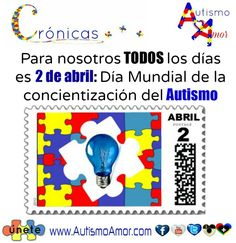 Para nosotros: TODOS los días es [2 de abril] = Dia Mundial de crear conciencia del Autismo