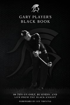 GARY PLAYERS BLACK BOOK 60 Tips on Golf Business and Life from the Black Knight By Gary Player Foreword by Lee Trevino  A special man with sheer class.  Andy Cole former English and Manchester United soccer star  Golf makes a major deal out of top ten finishes and rightfully so. Gary Player makes my list of the top ten people in sports whom I respect and admire the most.  Julius Dr. J Erving NBA Hall of Famer  There is perhaps no player who has done more with his God-given ability than Gary…