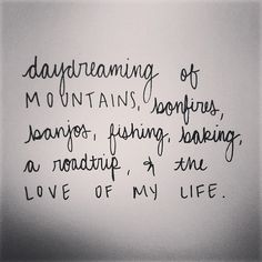 :)daydreaming of mountains, bonfires, banjos/country music, fishing, baking, a road trip, and the love of my life. <3