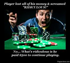 & after he lost $500, he blamed the dealer. It's amazing how often this happens.
