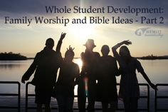 Whole Student Development: Family Worship and Bible Ideas - Part 2