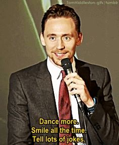 """Dance more. Smile all the time. Tell lots of jokes."" —Tom Hiddleston (gif-set by tomhiddleston-gifs.tumblr): http://maryxglz.tumblr.com/post/151846971347/the-haven-of-fiction-pranjalkatke"