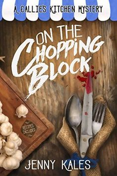 Review: On The Chopping Block A Callie's Kitchen Mystery, Book #1 Jenny Kales 5 Stars